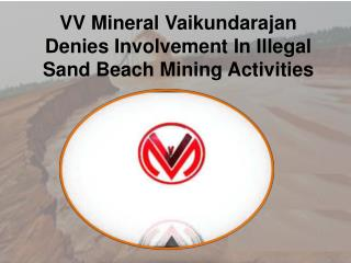 VV Mineral Vaikundarajan Denies Involvement In Illegal Sand Beach Mining Activities