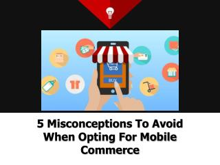 5 Misconceptions To Avoid When Opting For Mobile Commerce