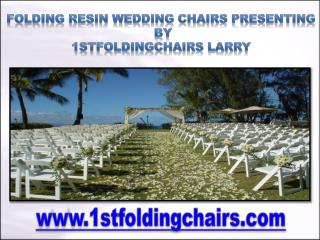 Folding Resin Wedding Chairs Presenting by 1stfoldingchairs Larry