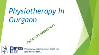 Call At  91-9868415445 Physiotherapy Center In Gurgaon