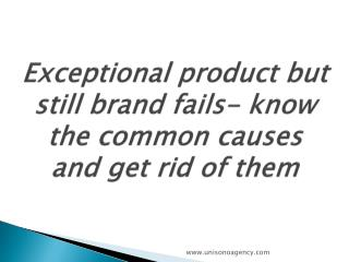 Exceptional product but still brand fails- know the common causes and get rid of them