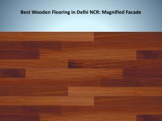Best Wooden Flooring in Delhi NCR: Magnified Facade