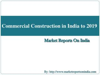 Commercial Construction in India to 2019