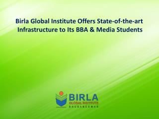 Birla Global Institute Offers State-of-the-art Infrastructure to Its BBA & Media Students