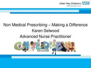Non Medical Prescribing – Making a Difference Karen Selwood Advanced Nurse Practitioner