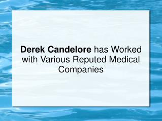 Derek Candelore has Worked with Various Reputed Medical Companies