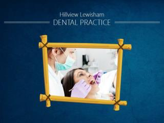 Catford Dentist - Hillview Lewisham Dental Practice