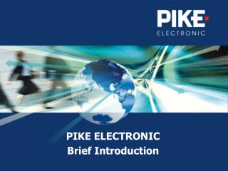 PIKE ELECTRONIC  Brief Introduction