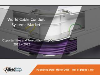 Cable Conduit Systems Market Is Expected to Reach $7.3 Billion by 2022 - Allied Market Research