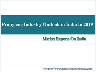 Propylene Industry Outlook in India to 2019