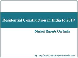 Residential Construction in India to 2019