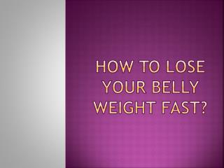 How To Lose Your Belly Weight Fast?