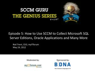 Episode 5:  How to  Use  SCCM to  Collect  Microsoft  SQL Server  Editions, Oracle  Applications and Many More