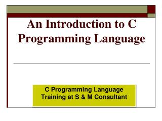 An introduction to c programming language at S & M Consultant