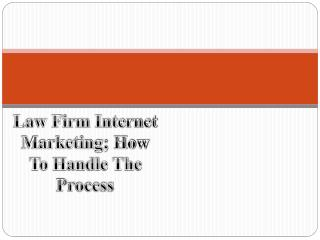 Law Firm Internet Marketing; How To Handle The Process