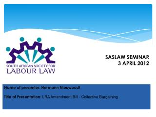 Name of presenter: Hermann Nieuwoudt Title of Presentation : LRA Amendment Bill - Collective Bargaining