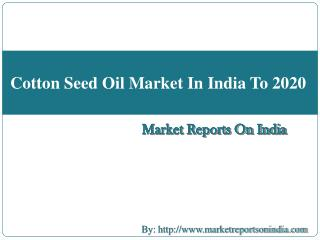 Cotton Seed Oil Market In India To 2020