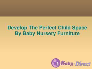 Develop The Perfect Child Space By Baby Nursery Furniture