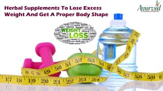 Herbal Supplements To Lose Excess Weight And Get A Proper Body Shape