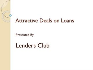 Attractive Deals on Loans