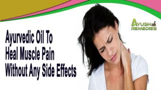 Ayurvedic Oil To Heal Muscle Pain Without Any Side Effects