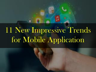 11 New Impressive Trends for Mobile Application
