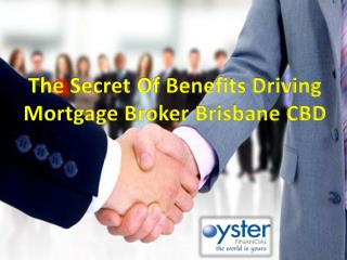 The Secret Of Benefits Driving Mortgage Broker Brisbane CBD