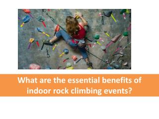 Essential Benefits of Indoor Rock Climbing Events