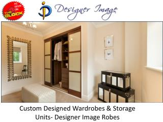 Custom Designed Wardrobes & Storage Units- Designer Image Robes