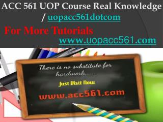 ACC 561 UOP Course Real Knowledge / uopacc561dotcom