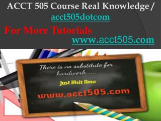 ACCT 505 Course Real Knowledge / acct505dotcom