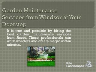 Garden Maintenance Services from Windsor at Your Doorstep
