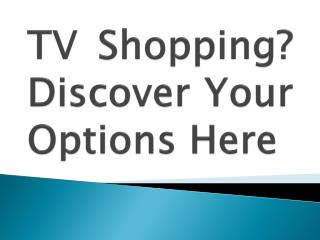 TV Shopping? Discover Your Options Here