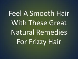 Feel A Smooth Hair With These Great Natural Remedies For Frizzy Hair