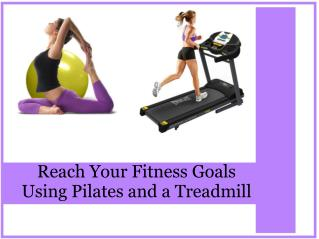 Reach Your Fitness Goals Using Pilates and a Treadmill