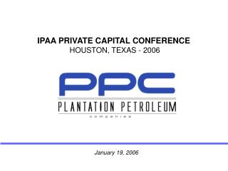 IPAA PRIVATE CAPITAL CONFERENCE  HOUSTON, TEXAS - 2006