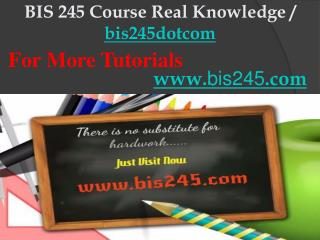 BIS 245 Course Real Knowledge / bis245dotcom