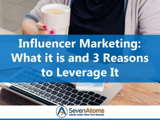 Influencer Marketing: What it is and 3 Reasons to Leverage It