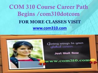COM 310 Course Career Path Begins /com310dotcom