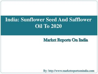 India: Sunflower Seed And Safflower Oil To 2020