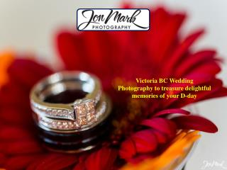 Victoria BC Wedding Photography to treasure delightful memories of your D-day
