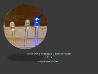 Measuring Planck's Constant with L E D s