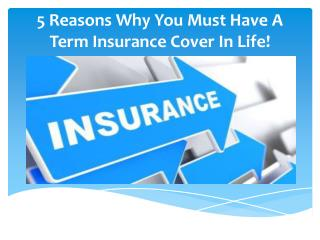 5 Reasons Why You Must Have A Term Insurance Cover In Life!