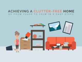 Achieving a Clutter Free Home - Go From Chaos to Calm in 5 Easy Steps