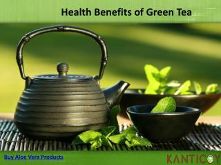 Health Benefits of Green Tea & Aloe Vera