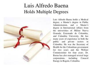 Luis Alfredo Baena Holds Multiple Degrees