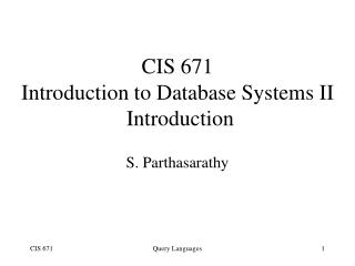 CIS 671 Introduction to Database Systems II  Introduction