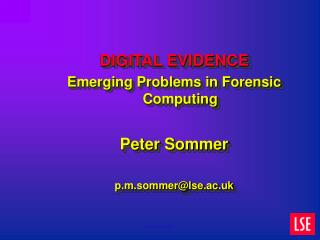 DIGITAL EVIDENCE Emerging Problems in Forensic Computing Peter Sommer p.m.sommer@lse.ac.uk
