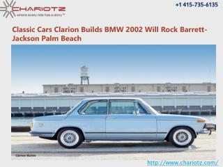 Classic Cars Clarion Builds BMW 2002 Will Rock Barrett-Jackson Palm Beach