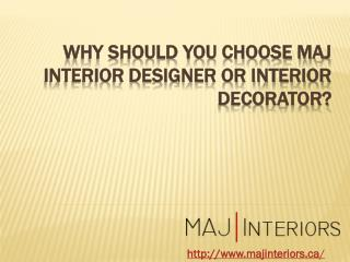 Why Should You Choose MAJ Interior Designer Or Interior Decorator?